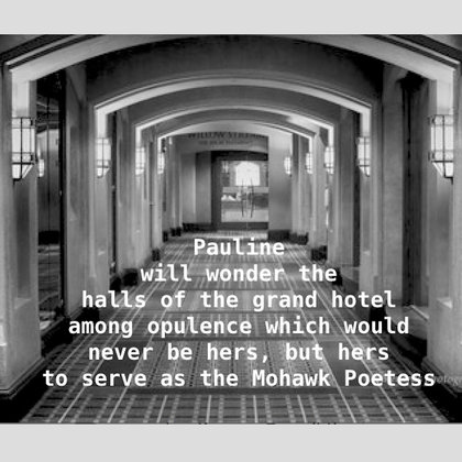 We will follow Pauline as she wafts through the long hallways of the hotel as if a ghost herself, moving and with movement of poetic style