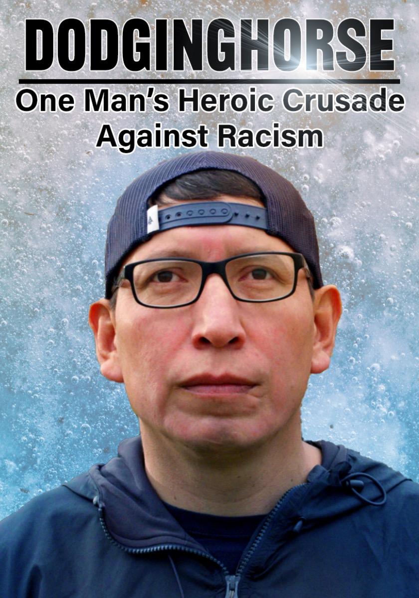 Dodginghorse- One Man's Heroic Crusade Against Racism
